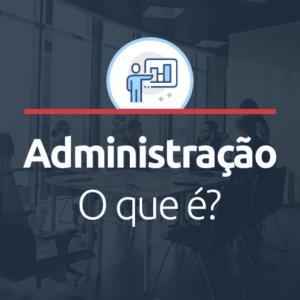 o-que-e-administração